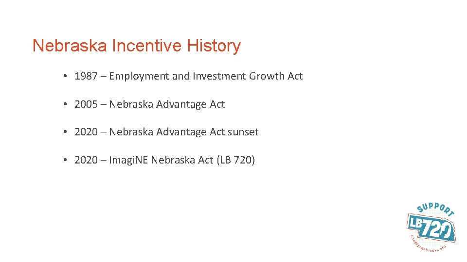Nebraska Incentive History • 1987 – Employment and Investment Growth Act • 2005 –