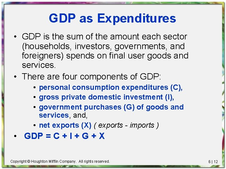 GDP as Expenditures • GDP is the sum of the amount each sector (households,