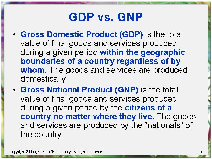 GDP vs. GNP • Gross Domestic Product (GDP) is the total value of final