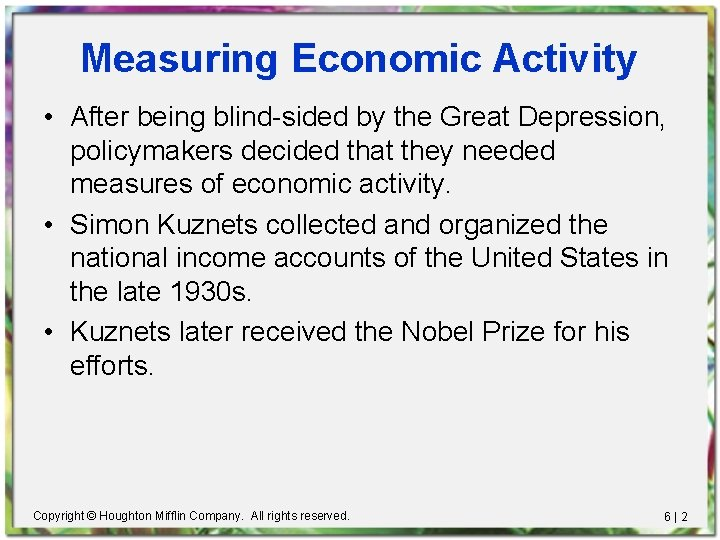 Measuring Economic Activity • After being blind-sided by the Great Depression, policymakers decided that