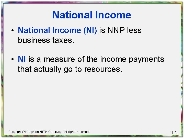 National Income • National Income (NI) is NNP less business taxes. • NI is