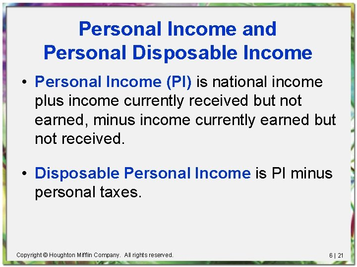 Personal Income and Personal Disposable Income • Personal Income (PI) is national income plus
