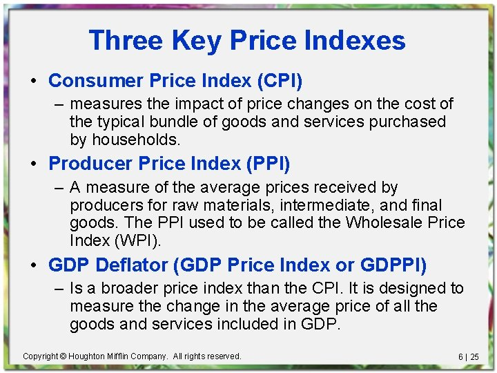 Three Key Price Indexes • Consumer Price Index (CPI) – measures the impact of