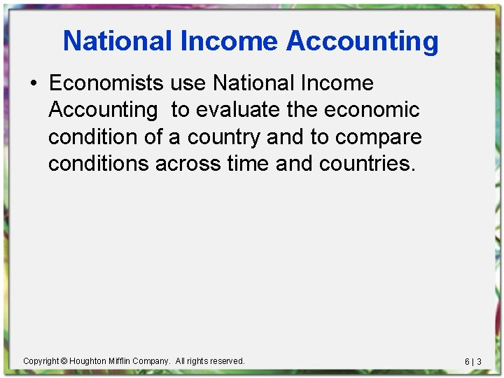 National Income Accounting • Economists use National Income Accounting to evaluate the economic condition