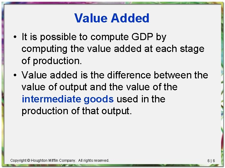 Value Added • It is possible to compute GDP by computing the value added