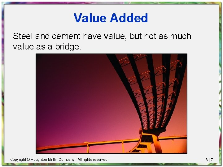 Value Added Steel and cement have value, but not as much value as a