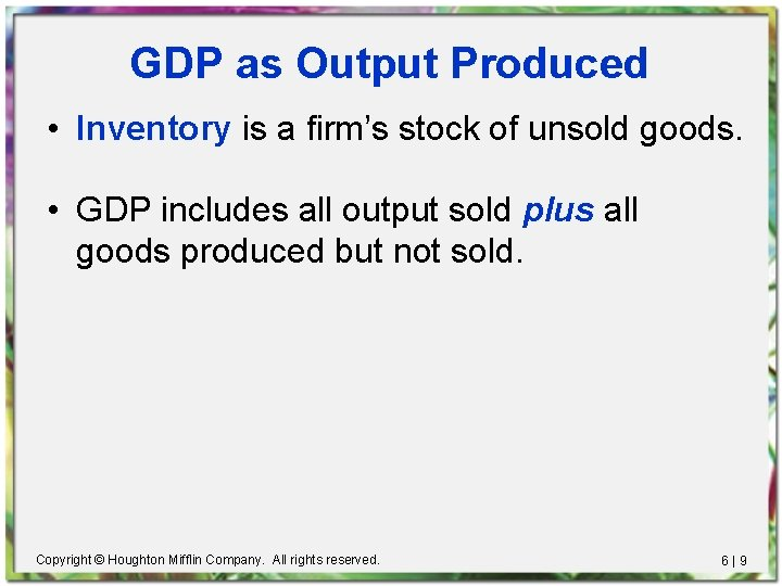 GDP as Output Produced • Inventory is a firm's stock of unsold goods. •
