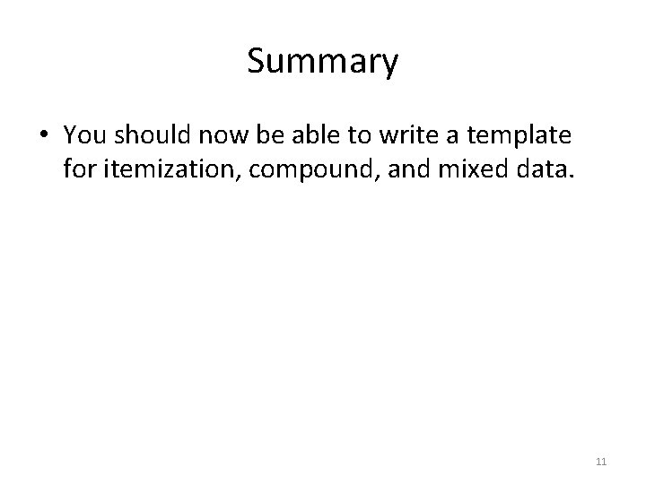 Summary • You should now be able to write a template for itemization, compound,