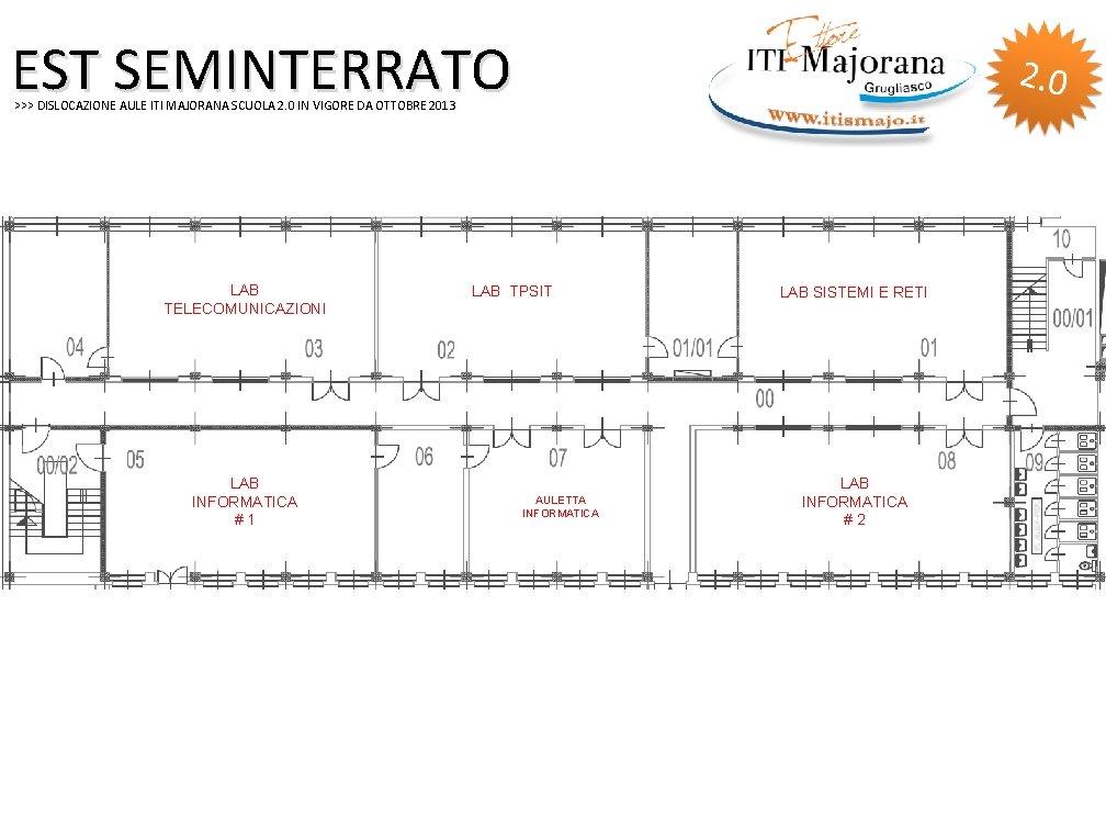 EST SEMINTERRATO >>> DISLOCAZIONE AULE ITI MAJORANA SCUOLA 2. 0 IN VIGORE DA OTTOBRE