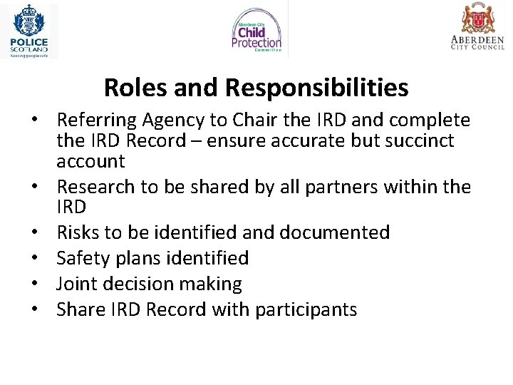 Roles and Responsibilities • Referring Agency to Chair the IRD and complete the IRD
