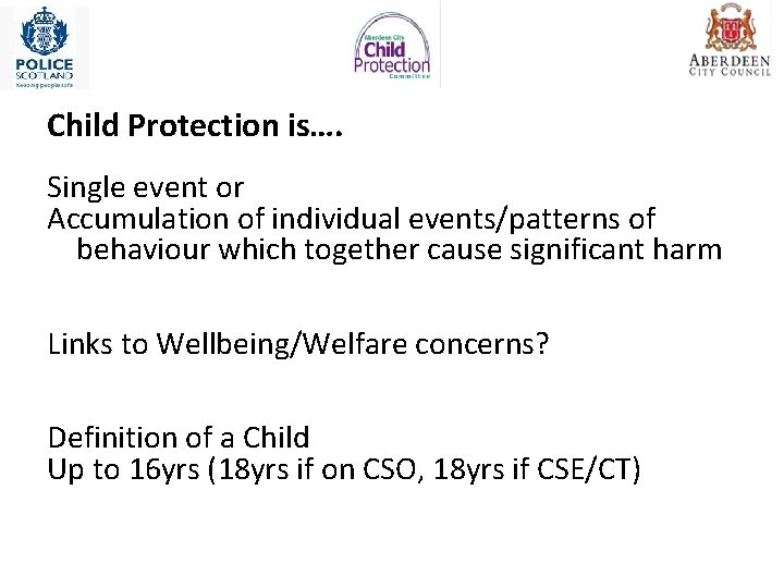 Child Protection is…. Single event or Accumulation of individual events/patterns of behaviour which together