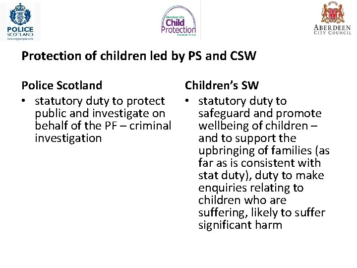 Protection of children led by PS and CSW Police Scotland • statutory duty to
