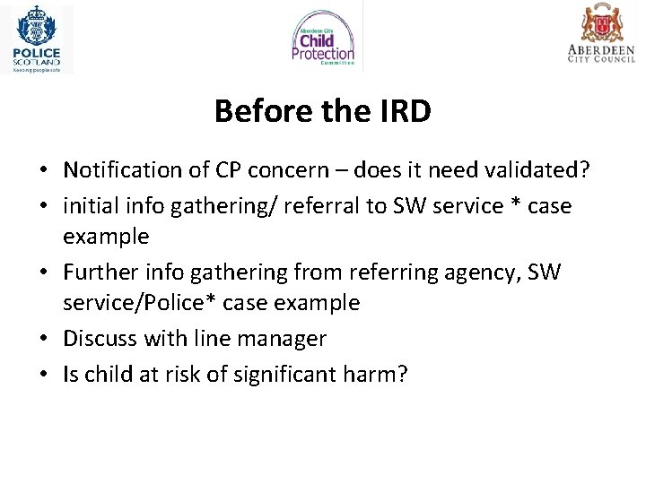 Before the IRD • Notification of CP concern – does it need validated? •