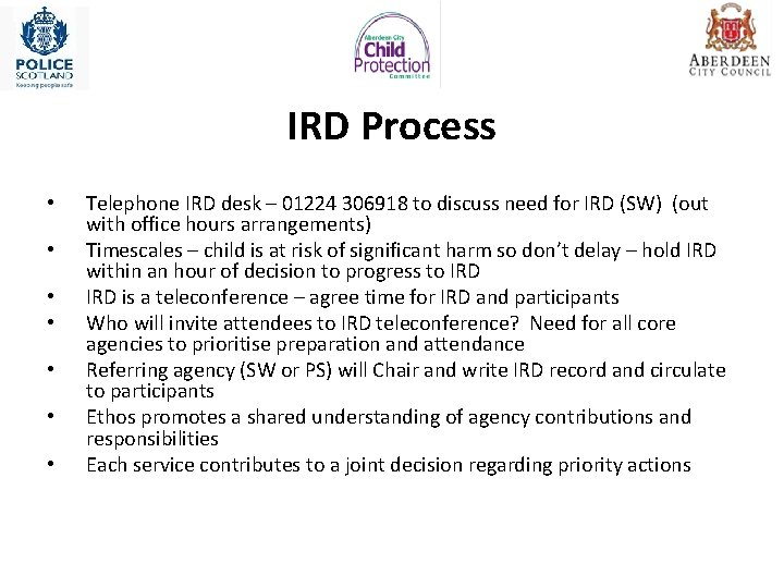 IRD Process • • Telephone IRD desk – 01224 306918 to discuss need for