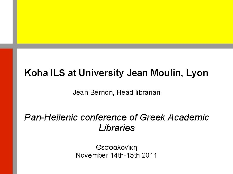Koha ILS at University Jean Moulin, Lyon Jean Bernon, Head librarian Pan-Hellenic conference of