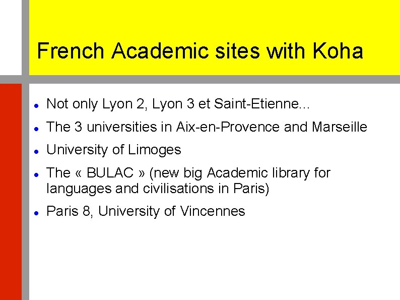 French Academic sites with Koha Not only Lyon 2, Lyon 3 et Saint-Etienne. .