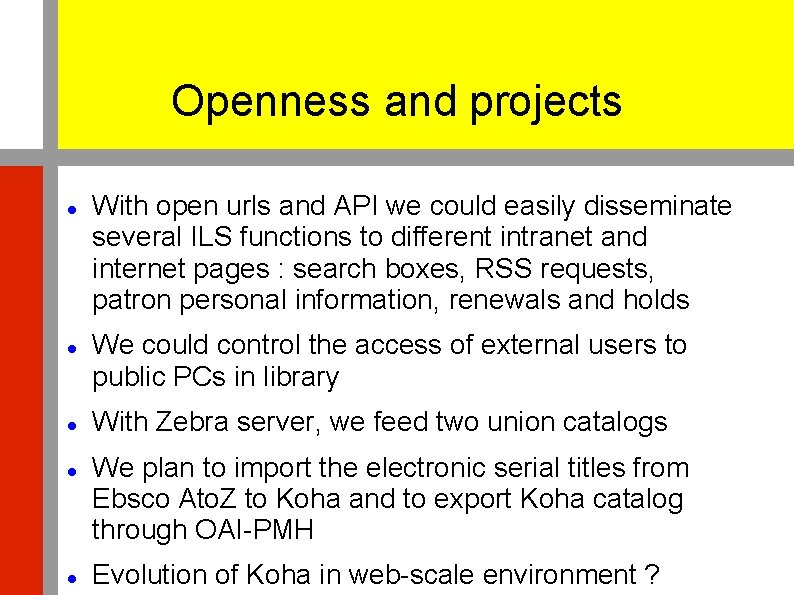 Openness and projects With open urls and API we could easily disseminate several ILS