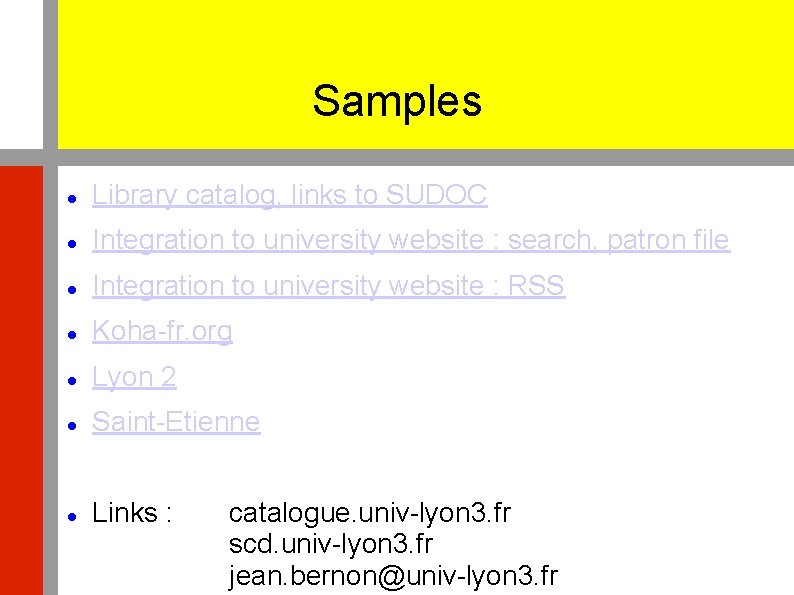 Samples Library catalog, links to SUDOC Integration to university website : search, patron file