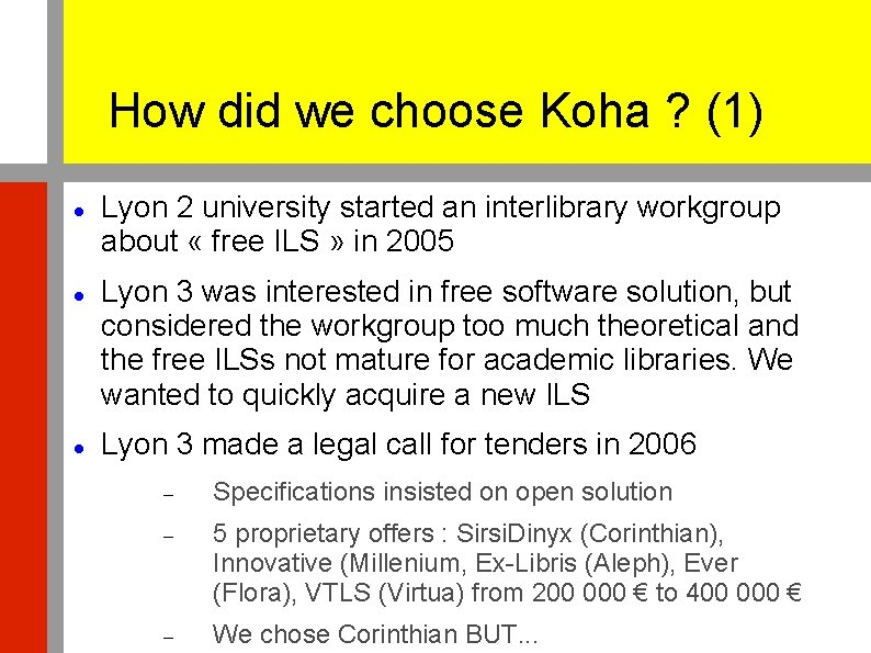 How did we choose Koha ? (1) Lyon 2 university started an interlibrary workgroup