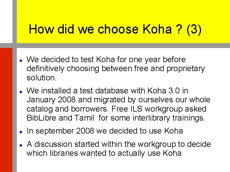 How did we choose Koha ? (3) We decided to test Koha for one