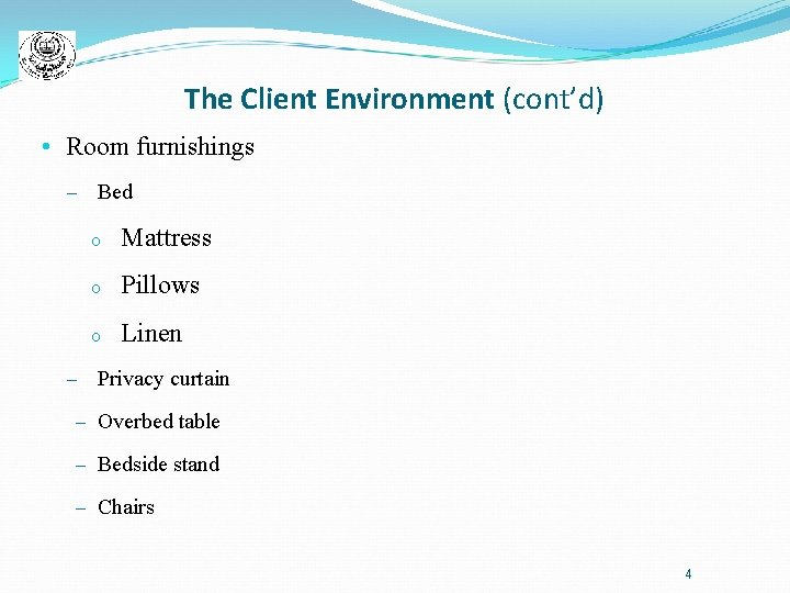 The Client Environment (cont'd) • Room furnishings – – Bed o Mattress o Pillows