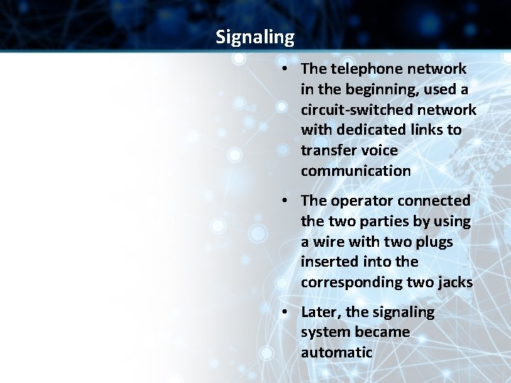 Signaling • The telephone network in the beginning, used a circuit-switched network with dedicated