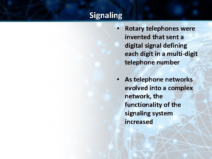 Signaling • Rotary telephones were invented that sent a digital signal defining each digit