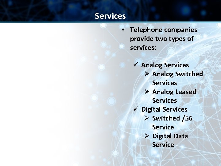 Services • Telephone companies provide two types of services: ü Analog Services Ø Analog