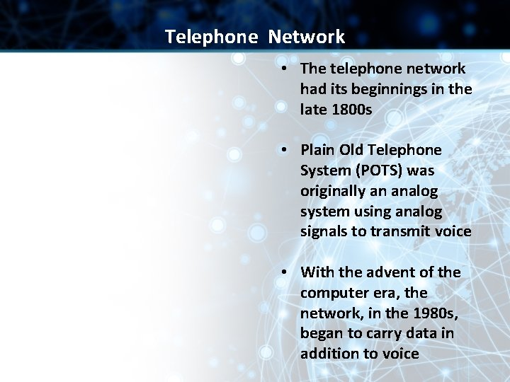 Telephone Network • The telephone network had its beginnings in the late 1800 s