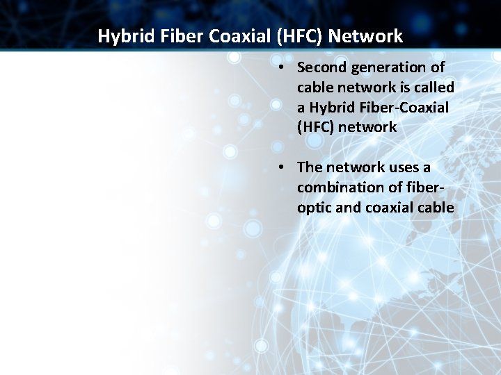Hybrid Fiber Coaxial (HFC) Network • Second generation of cable network is called a
