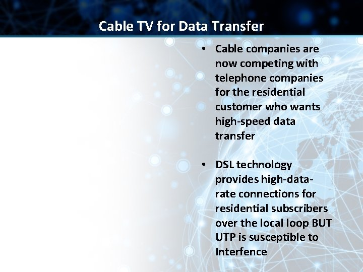 Cable TV for Data Transfer • Cable companies are now competing with telephone companies
