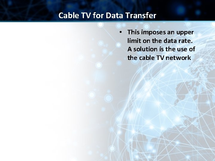 Cable TV for Data Transfer • This imposes an upper limit on the data