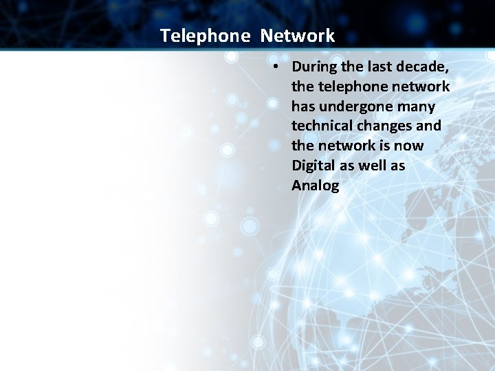 Telephone Network • During the last decade, the telephone network has undergone many technical
