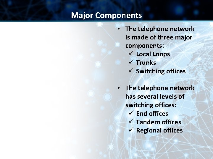 Major Components • The telephone network is made of three major components: ü Local