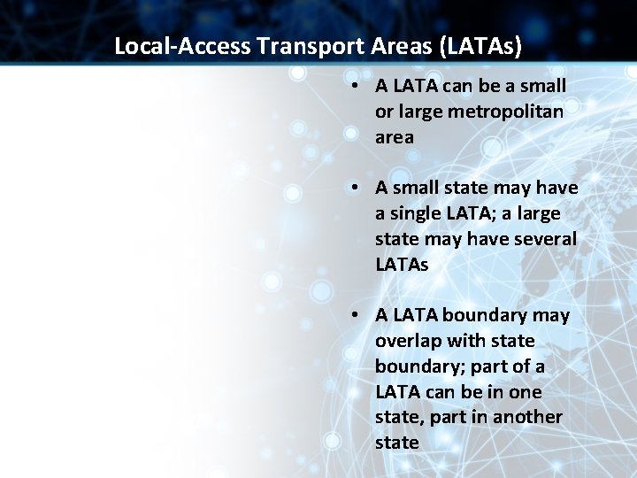 Local-Access Transport Areas (LATAs) • A LATA can be a small or large metropolitan