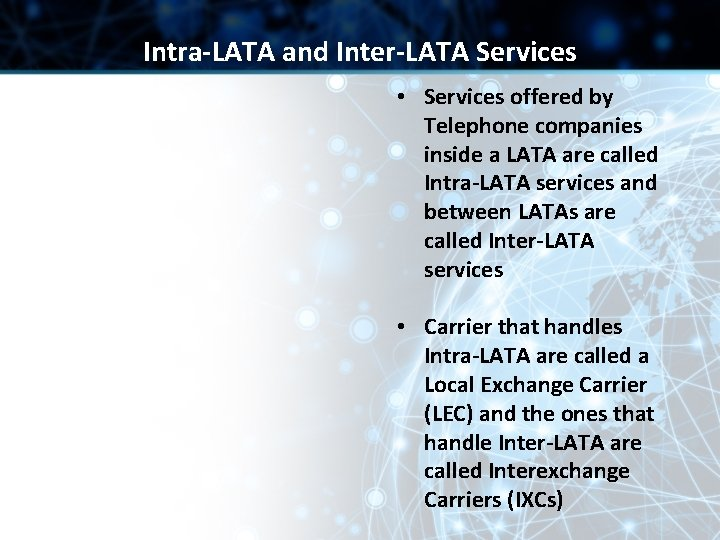 Intra-LATA and Inter-LATA Services • Services offered by Telephone companies inside a LATA are