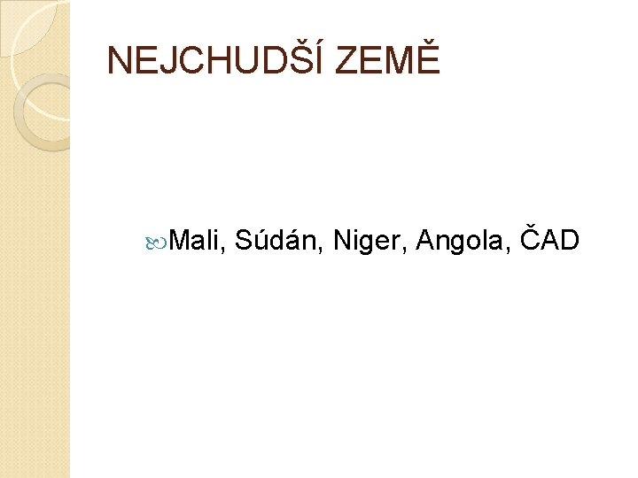 NEJCHUDŠÍ ZEMĚ Mali, Súdán, Niger, Angola, ČAD