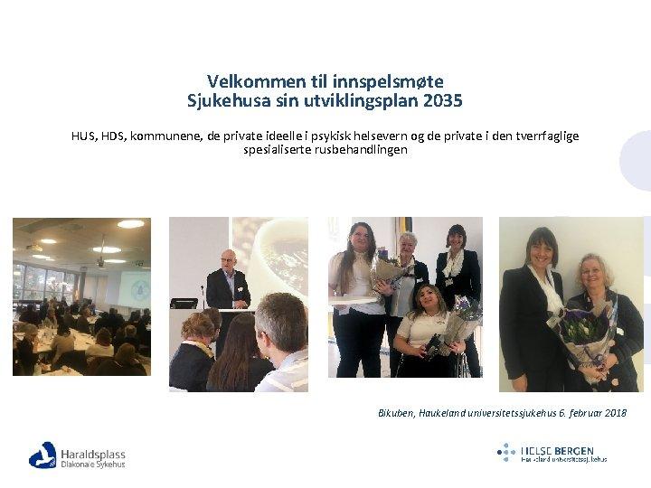 Velkommen til innspelsmøte Sjukehusa sin utviklingsplan 2035 HUS, HDS, kommunene, de private ideelle i