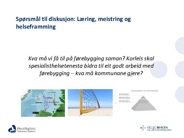 Spørsmål til diskusjon: Læring, meistring og helseframming Kva må vi få til på førebygging