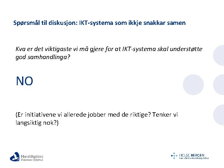 Spørsmål til diskusjon: IKT-systema som ikkje snakkar samen Kva er det viktigaste vi må