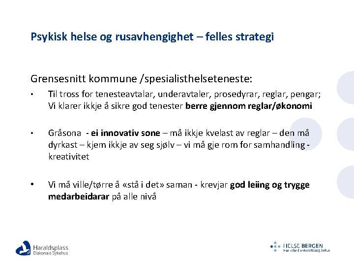 Psykisk helse og rusavhengighet – felles strategi Grensesnitt kommune /spesialisthelseteneste: • Til tross for