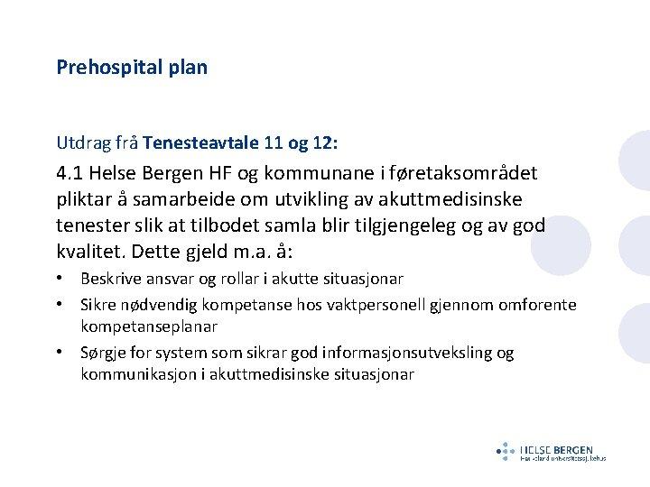 Prehospital plan Utdrag frå Tenesteavtale 11 og 12: 4. 1 Helse Bergen HF og