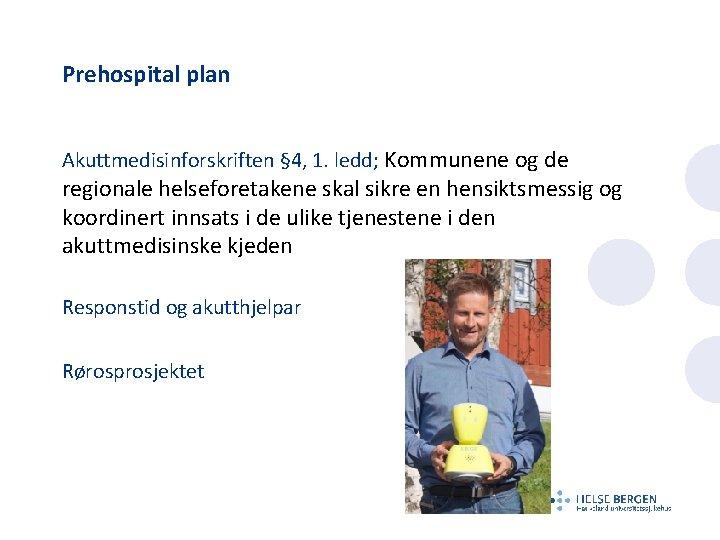Prehospital plan Akuttmedisinforskriften § 4, 1. ledd; Kommunene og de regionale helseforetakene skal sikre