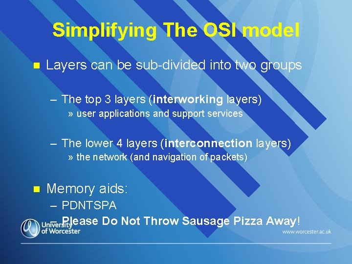 Simplifying The OSI model n Layers can be sub-divided into two groups – The