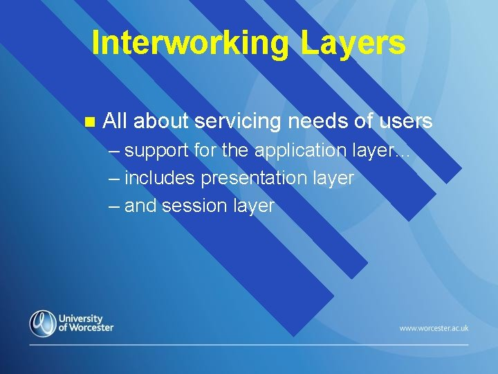 Interworking Layers n All about servicing needs of users – support for the application