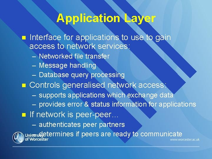 Application Layer n Interface for applications to use to gain access to network services: