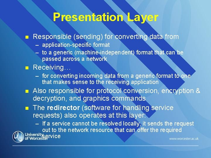 Presentation Layer n Responsible (sending) for converting data from – application-specific format – to
