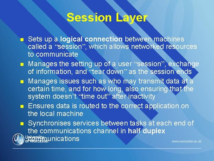 Session Layer n n n Sets up a logical connection between machines called a