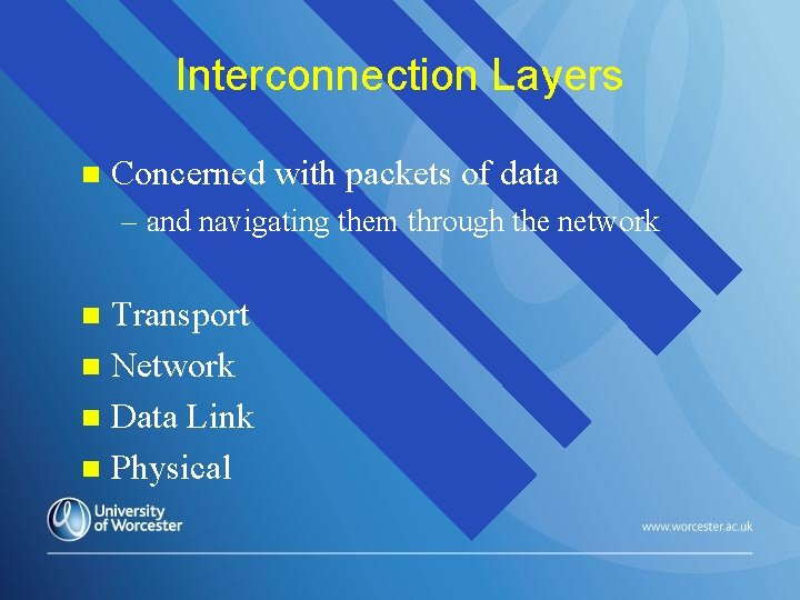 Interconnection Layers n Concerned with packets of data – and navigating them through the