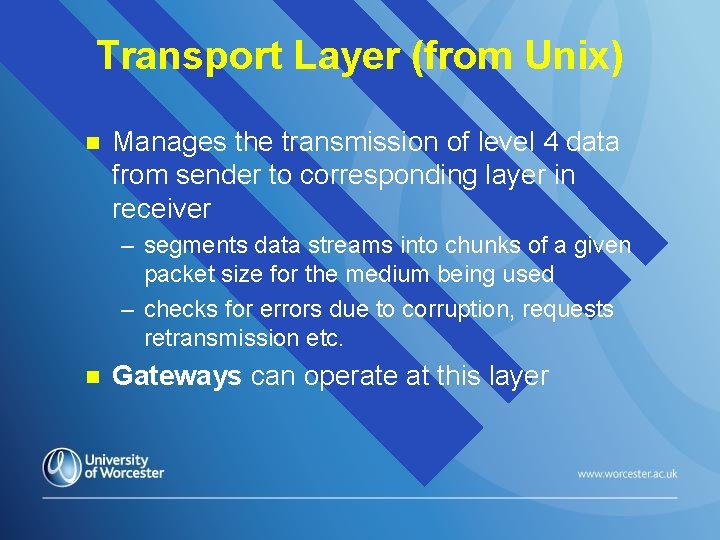 Transport Layer (from Unix) n Manages the transmission of level 4 data from sender